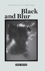 Black and Blur (Consent Not to Be a Single Being)