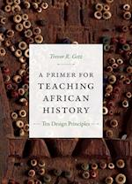 A Primer for Teaching African History (Design Principles for Teaching History)