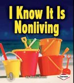 I Know It Is Nonliving (First Step Nonfiction Living or Nonliving)