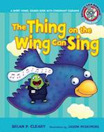 The Thing on the Wing Can Sing (Sounds Like Reading)