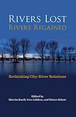 Rivers Lost, Rivers Regained (History of the Urban Environment)