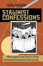 Stalinist Confessions (Pitt Series in Russian and East European Studies)