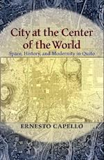 City at the Center of the World (Pitt Latin American Studies)