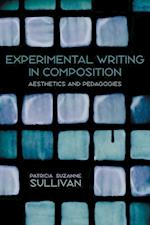 Experimental Writing in Composition (PITTSBURGH SERIES IN COMPOSITION, LITERACY AND CULTURE)