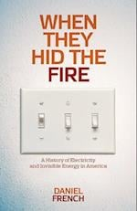 When They Hid the Fire (Intersections Histories of Environment)