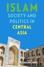 Islam, Society, and Politics in Central Asia (Central Eurasia in Context)