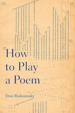 How to Play a Poem (Pitt Comp Literacy Culture)