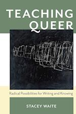 Teaching Queer (PITTSBURGH SERIES IN COMPOSITION, LITERACY AND CULTURE)