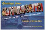 Greetings from Novorossiya (Pitt Series in Russian and East European Studies)