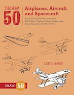 Draw 50 Airplanes, Aircraft, And Spacecraft (Draw 50)