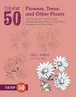 Draw 50 Flowers, Trees, and Other Plants (Draw 50)