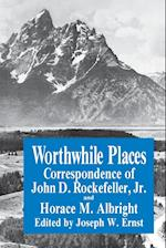 Worthwhile Places af John D. Rockefeller, Horace M. Albright, J. W. Ernst