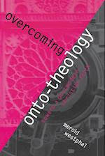 Overcoming Onto-Theology (Perspectives in Continental Philosophy, nr. 21)