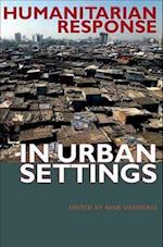 Humanitarian Response in Urban Settings (International Humanitarian Affairs)