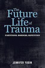The Future Life of Trauma