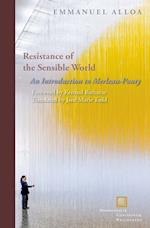 Resistance of the Sensible World (Perspectives in Continental Philosophy)