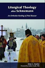 Liturgical Theology After Schmemann (Orthodox Christianity and Contemporary Thought)