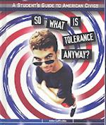 So What Is Tolerance Anyway (The Students' Guide to American Civics)