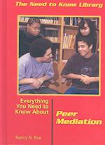 Everything You Need to Know about Peer Mediation (NEED TO KNOW LIBRARY)