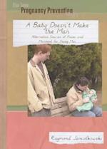A Baby Doesn't Make the Man (The Teen Pregnancy Prevention Library)