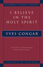 I Believe in the Holy Spirit (Milestones in Catholic Theology)