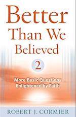 Better Than We Believed, Volume 2