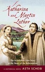 Katharina and Martin Luther (Historical Novels)