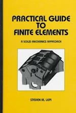 Practical Guide to Finite Elements (Mechanical Engineering, nr. 115)