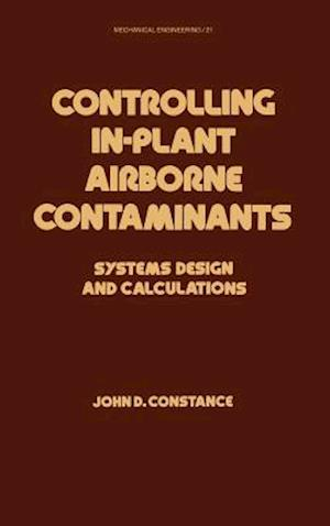 Controlling In-Plant Airborne Contaminants: Systems Design and Calculations