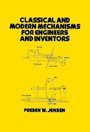 Classical and Modern Mechanisms for Engineers and Inventors