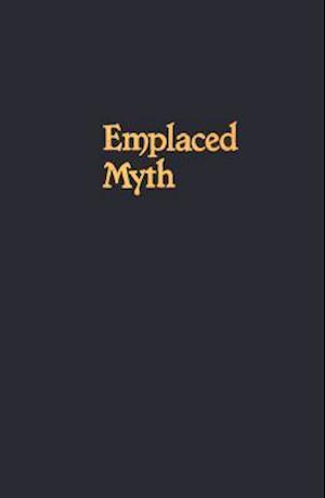 Emplaced Myth