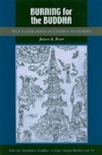 Burning for the Buddha (STUDIES IN EAST ASIAN BUDDHISM, nr. 19)