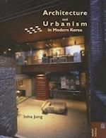Architecture and Urbanism in Modern Korea (Spatial Habitus Making and Meaning in Asias Architecture)