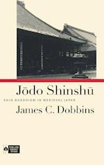 Jodo Shinshu: Shin Buddhism in Medieval Japan af James C. Dobbins