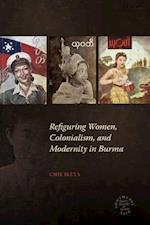 Refiguring Women, Colonialism, and Modernity in Burma (Southeast Asia Politics Meaning and Memory Paperback)