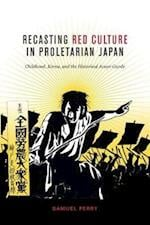 Recasting Red Culture in Proletarian Japan