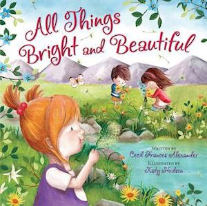 Bog, ukendt format All Things Bright and Beautiful af Cecil Frances Alexander