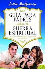 Una Guia Para Padres Sobre La Guerra Espiritual = A Parent's Guide to Spiritual Warfare af Leslie Montgomery