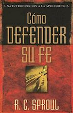 Como Defender Su Fe/how to Defend Your Faith (Una Introduccion a La Apologetica)