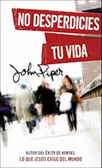 No desperdicies tu vida/ Don't Waste Your Life af John Piper