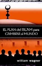 El Plan del Islam Para Cambiar al Mundo af William Wagner