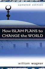 How Islam Plans to Change the World af William Wagner