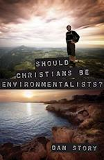 Should Christians Be Environmentalists? af Dan Story