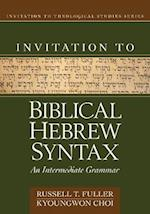 Invitation to Biblical Hebrew Syntax (Invitation To Theological Studies)
