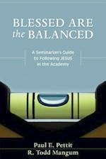 Blessed Are the Balanced af R. Todd Mangum, Paul Pettit