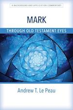 Mark Through Old Testament Eyes (Through Old Testament Eyes)