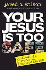 Your Jesus Is Too Safe af Jared Wilson