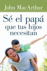 Sé el papá que tus hijos necesitan / Be the Father Your Children Need