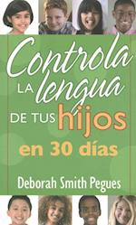 Controla la lengua de tus hijos en 30 días / 30 Days to Taming Your Kid's Tongue