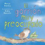 El gorrion muy preocupado / The Very Concerned Sparrow